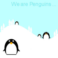 we are PENGUINS by maslight