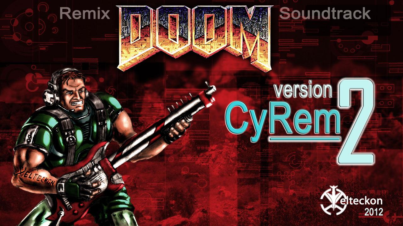 Doom Remix Soundtrack by Xelteckon version CyRem2 by xeltecon on