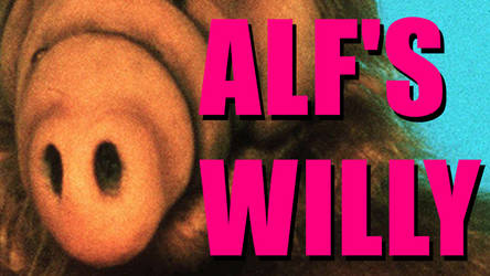 ALF'S WILLY by HJTHX1138