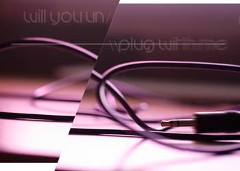 Will you un//plug? by NagatoYuuki