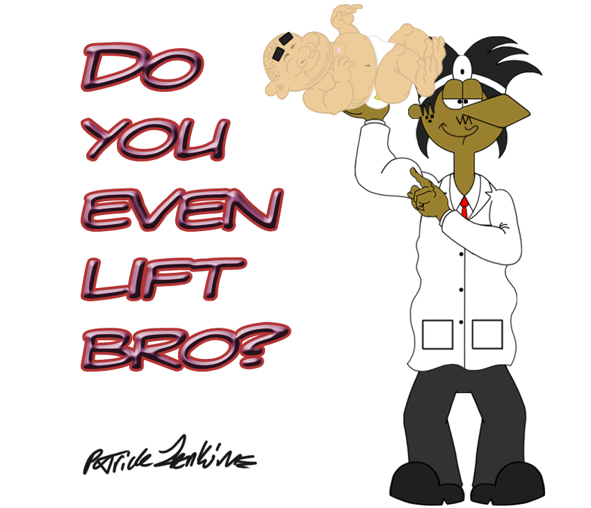 Do you even lift bro ? by Thegarfieldtouch