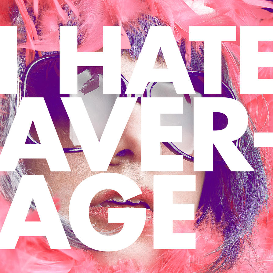 I Hate Average by harajukumatt