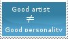 Good artist does not mean i'm always nice