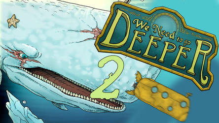 We Need To Go Deeper #2 - CURSE YOU WHITE WHALE!!!