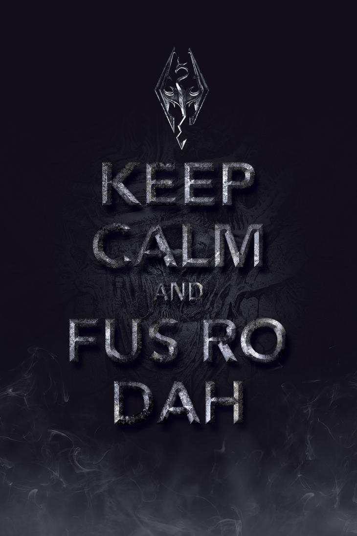 Keep Calm and Fus Ro Dah by ibrokemykeyboard