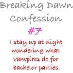 Breaking Dawn Confessions 7 by dontquestiontheninja