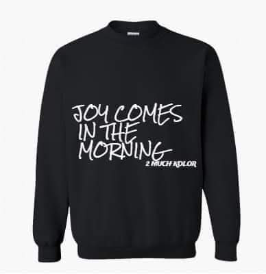 Joy Comes in The Morning SweatShirt by 2MuchKolor