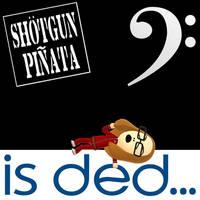 Shotgun Pinata - Is Dead... (Front Cover)