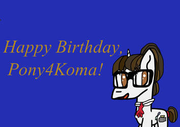 Pony4Koma Birthday Gift 2019 by PennsylvaniaDawn