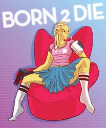 Born 2 Die by Julianlytle