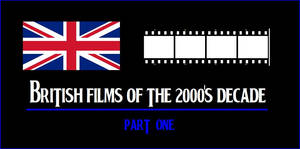 List Of British Films Of The 2000s Decade Part 1