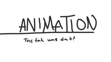 ANIMATION- the fak was dat