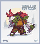 Raphael is cool but rude!