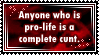 Pro-Life = Complete Cunt by Geth-VI