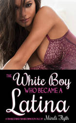 COVER for THE WHITE BOY WHO BECAME A LATINA! by MindiFlyth