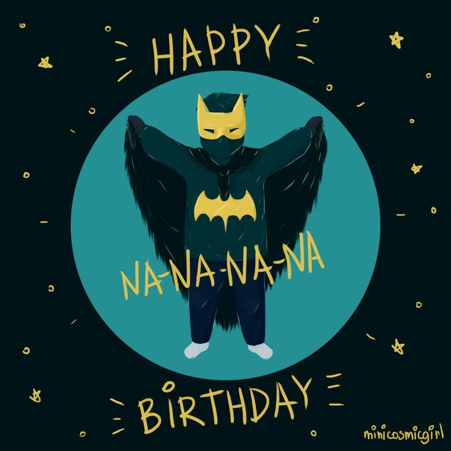HAPPY BIRTHDAY NANANANA BATMAN by minicosmicgirl on DeviantArt – Batman Birthday Cards