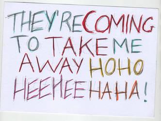 They're Coming To Take Me Away Hoho Heehee Haha! by MortuusSolani