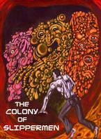 The Colony of Slippermen by Ustranga