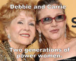 To Debbie Reynolds and Carrie Fisher