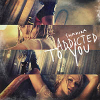 Shakira  Addicted To You by antoniomr