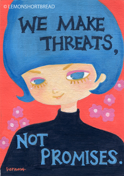 We Make Threats Not Promises by yuzukko