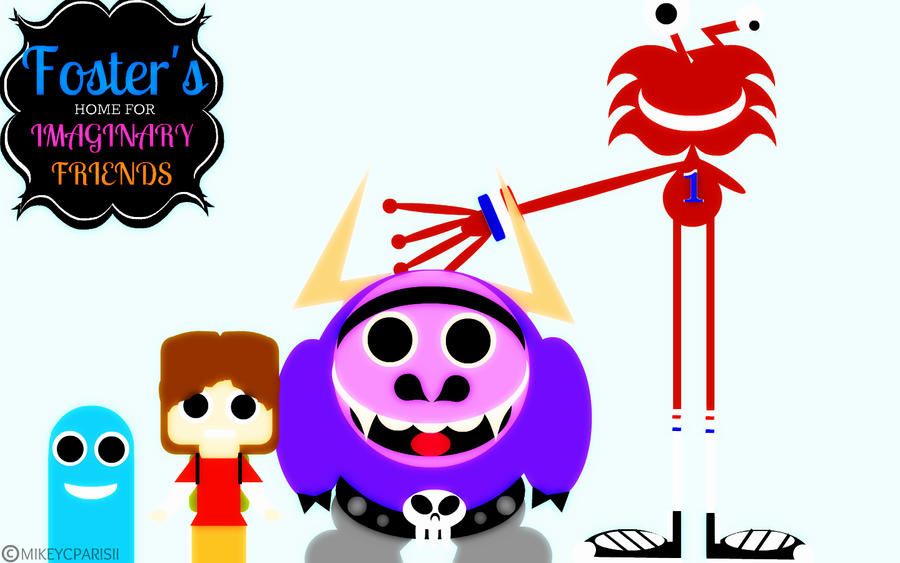 Foster's Home For Imaginary Friends By MIKEYCPARISII On