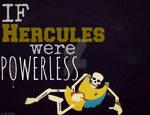 If Hercules were POWERLESS