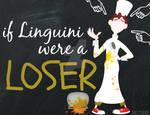 If Linguini were a LOSER