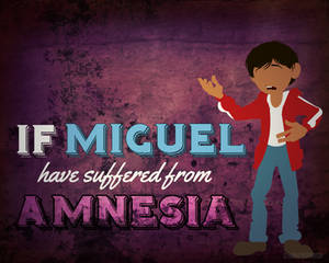 If Miguel have suffered from AMNESIA