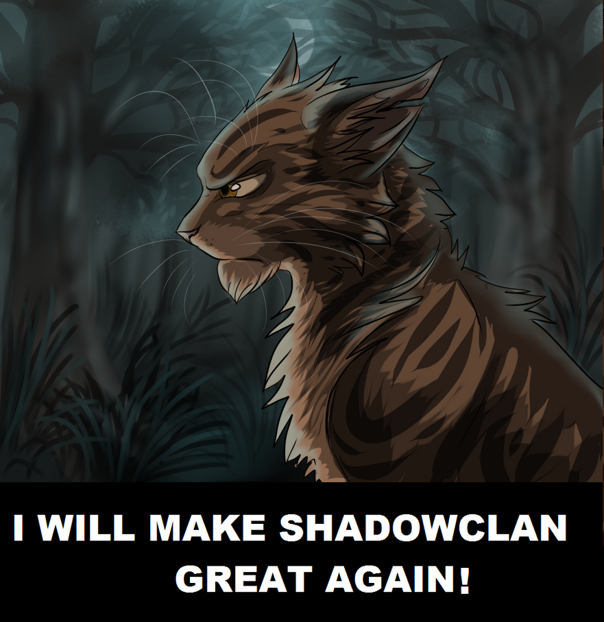 I Will Make ShadowClan Great Again! by Catnessa