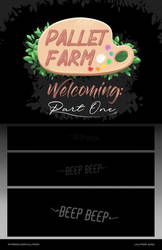 -Pallet Farm- Welcoming: Part One~
