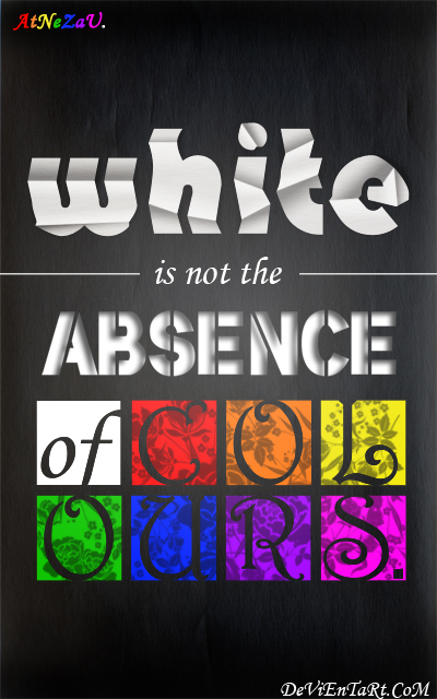 White is Not the Absence of Colour by atnezau