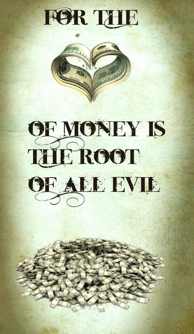 Money Is The Root Of All Evil Png: For The Love Of Money Is The Root Of All Evil By Agui65 On