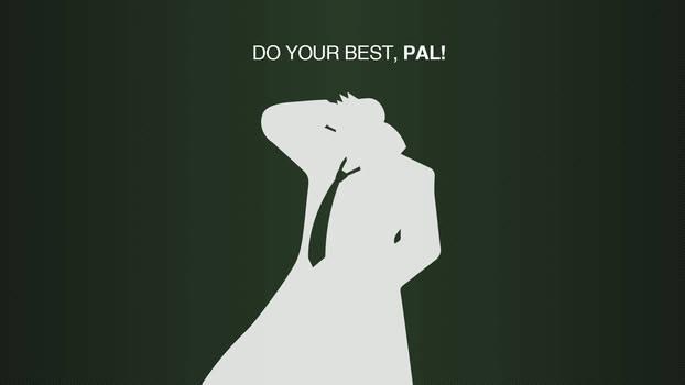 Do you best, PAL! wallpaper