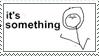 It's something meme stamp by Cake4444