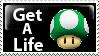 Get A Life by PsychoMonkeyShogun