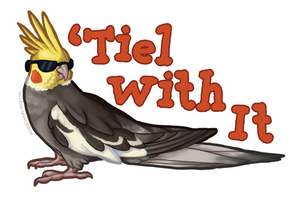 STICKER: 'Tiel With It by Brushfeather