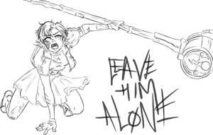 Leave Him Alone - sketch