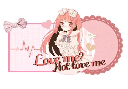 Love me? Not love me - Out :3