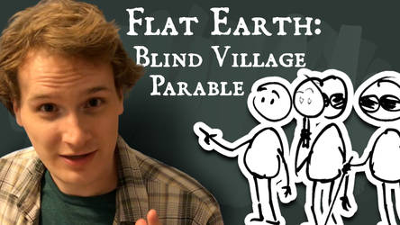 Flat Earth: Blind Village Parable