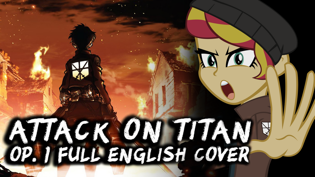 ATTACK ON TITAN - Cover by Sunset Shimmer by ngrycritic