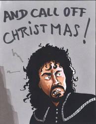 And call off Christmas!