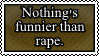 Rape is the funniest thing ever by Undead-Harlot