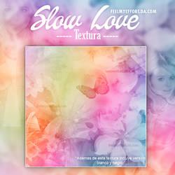 SLOW LOVE // TEXTURA // LEER DESCRIP. by FeelMyEffort