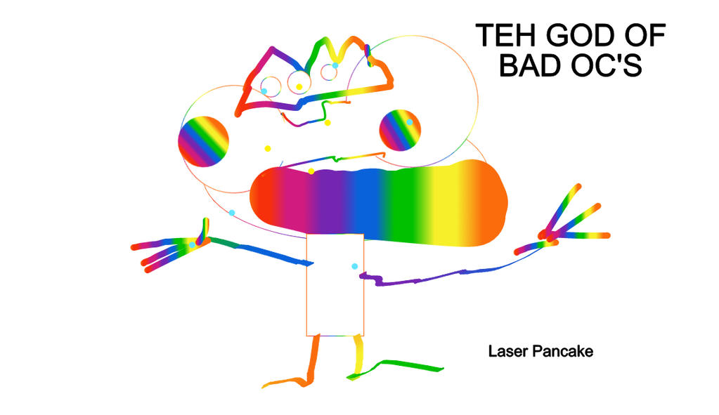 THE GOD OF BAD OC'S (read description) by LaserPancakeStudios