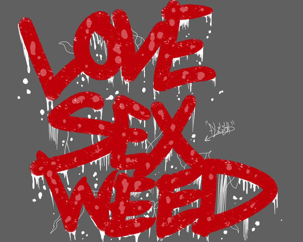 Love Sex Weed by AznFlesh