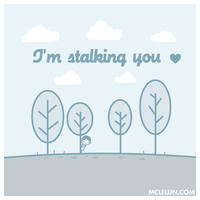 I am stalking you by mclelun
