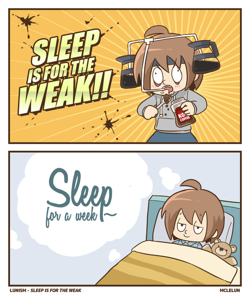 Sleep Is For The Weak by mclelun
