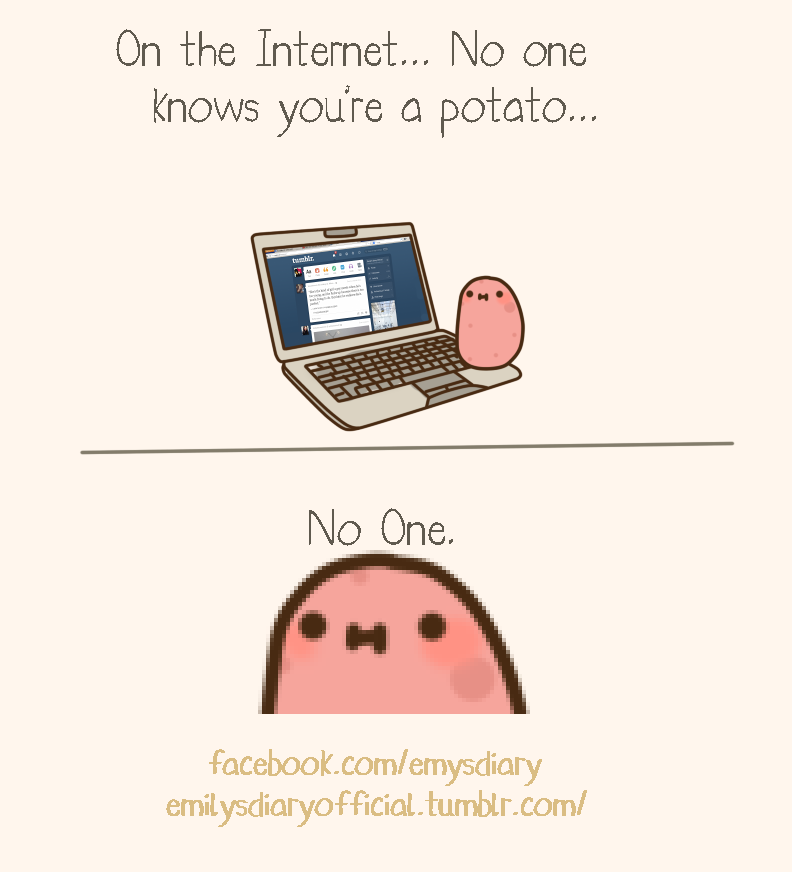 no one on the internet knows you re a potato by emilysdiary on