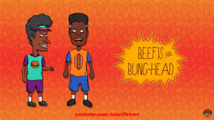 Beefis and Bung-Head